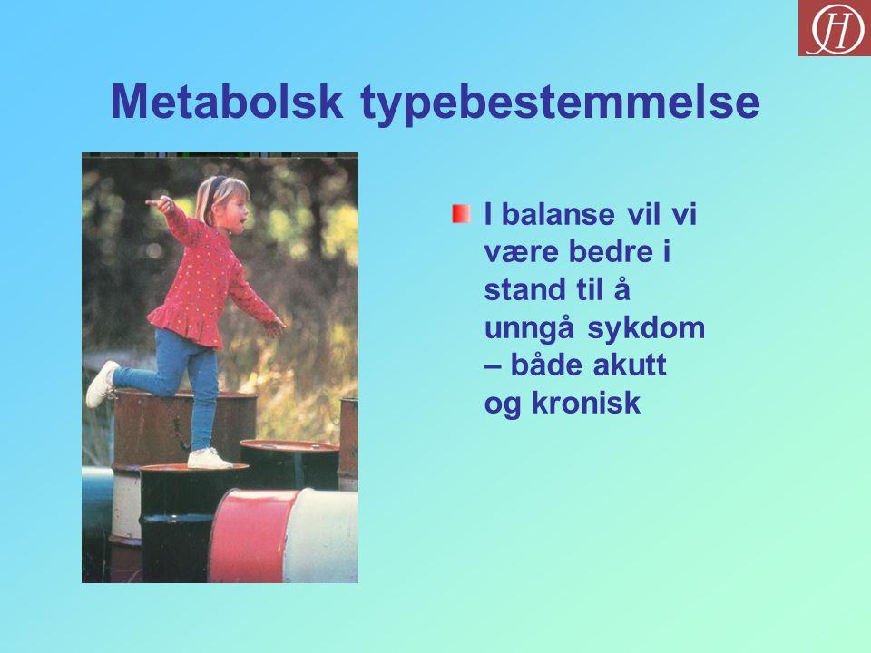 Metabolsk typebestemmelse I balanse vil vi være bedre i stand til å unngå sykdom – både akutt og kronisk