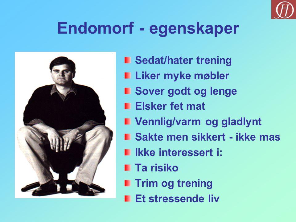 Endomorf - egenskaper Sedat/hater trening Liker myke møbler Sover godt og lenge Elsker fet mat Vennlig/varm og gladlynt Sakte men sikkert - ikke mas I