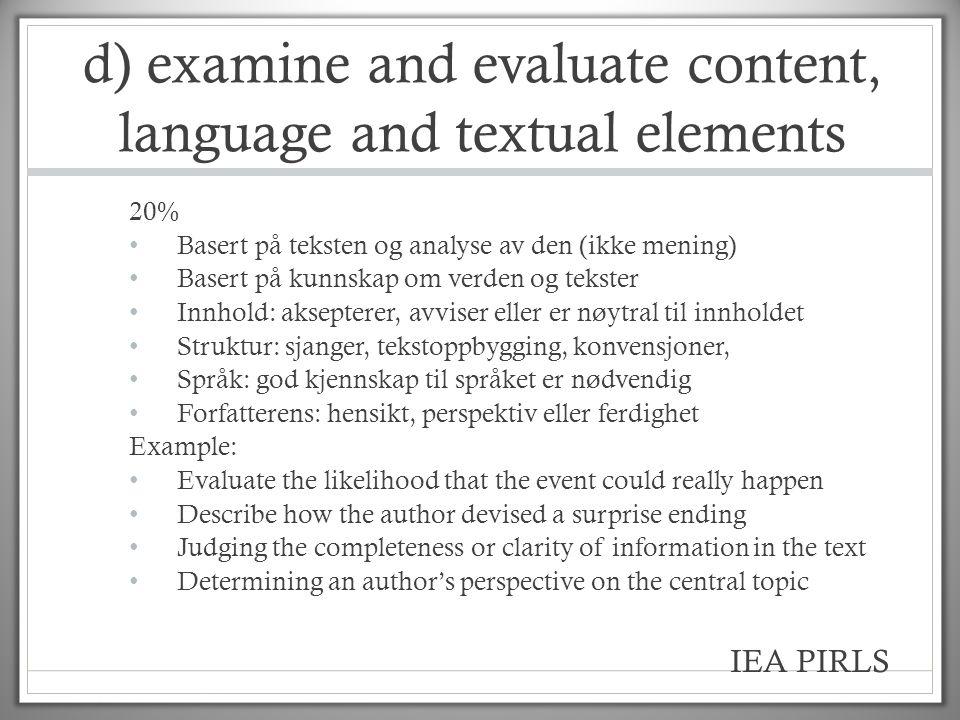 d) examine and evaluate content, language and textual elements 20% • Basert på teksten og analyse av den (ikke mening) • Basert på kunnskap om verden