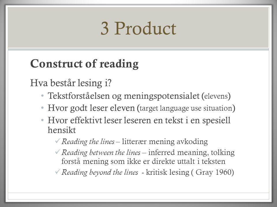 3 Product Construct of reading Hva består lesing i? • Tekstforståelsen og meningspotensialet ( elevens ) • Hvor godt leser eleven ( target language us