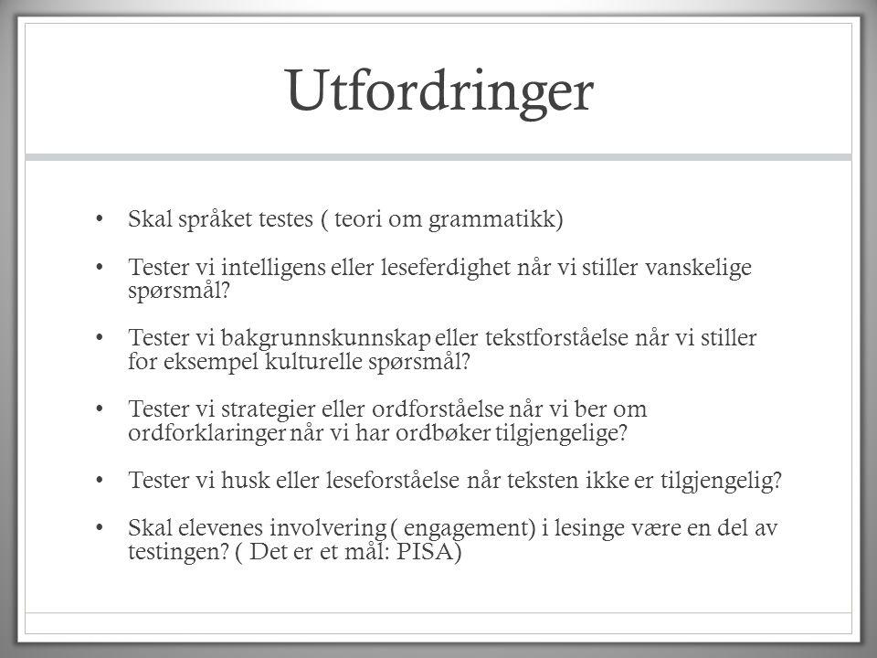 Utfordringer • Skal språket testes ( teori om grammatikk) • Tester vi intelligens eller leseferdighet når vi stiller vanskelige spørsmål? • Tester vi