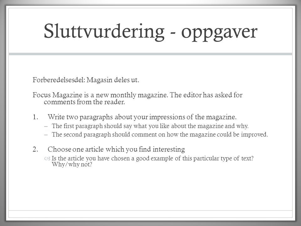 Sluttvurdering - oppgaver Forberedelsesdel: Magasin deles ut. Focus Magazine is a new monthly magazine. The editor has asked for comments from the rea