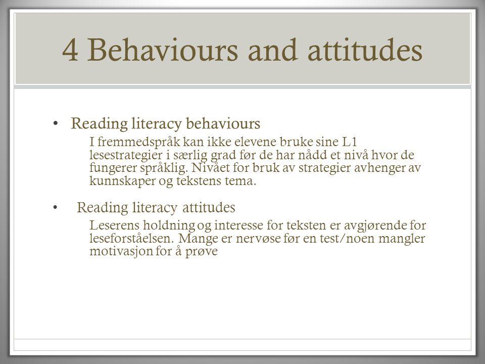 4 Behaviours and attitudes • Reading literacy behaviours I fremmedspråk kan ikke elevene bruke sine L1 lesestrategier i særlig grad før de har nådd et