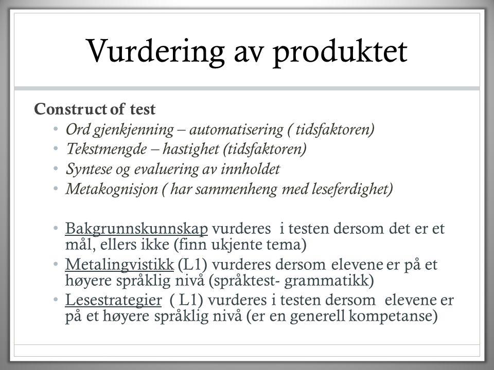 Vurdering av produktet Construct of test • Ord gjenkjenning – automatisering ( tidsfaktoren) • Tekstmengde – hastighet (tidsfaktoren) • Syntese og eva