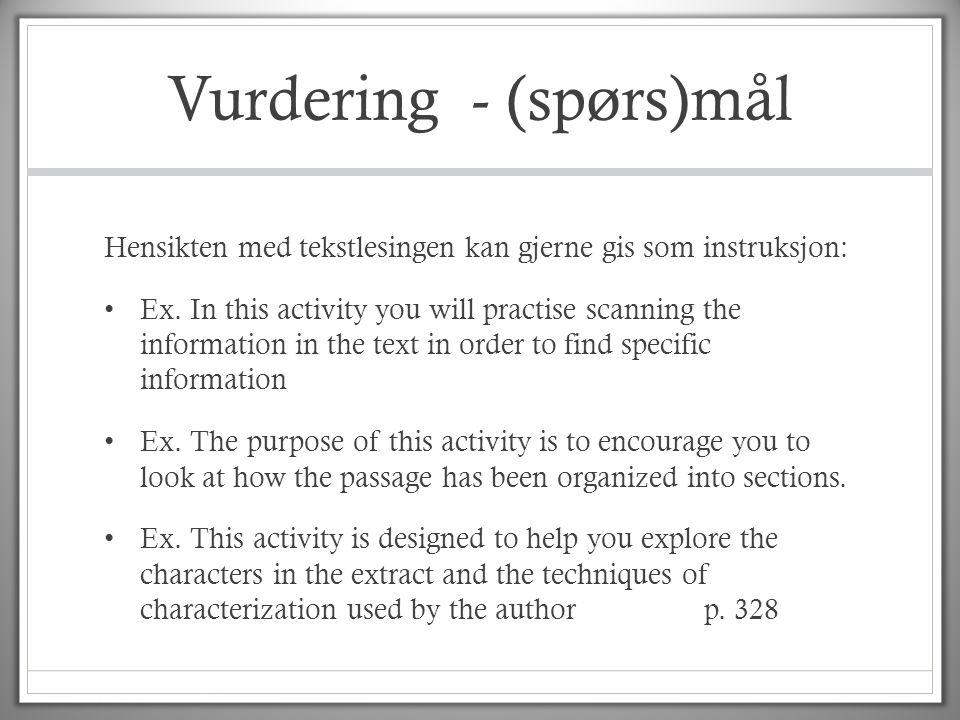 Vurdering - (spørs)mål Hensikten med tekstlesingen kan gjerne gis som instruksjon: • Ex. In this activity you will practise scanning the information i
