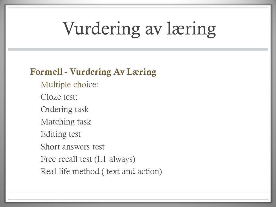 Vurdering av læring Formell - Vurdering Av Læring Multiple choice: Cloze test: Ordering task Matching task Editing test Short answers test Free recall
