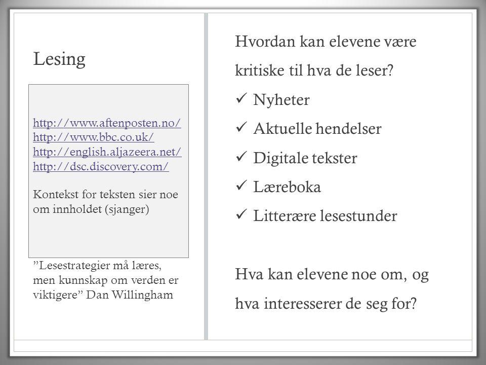 Lesing http://www.aftenposten.no/ http://www.bbc.co.uk/ http://english.aljazeera.net/ http://dsc.discovery.com/ Kontekst for teksten sier noe om innho