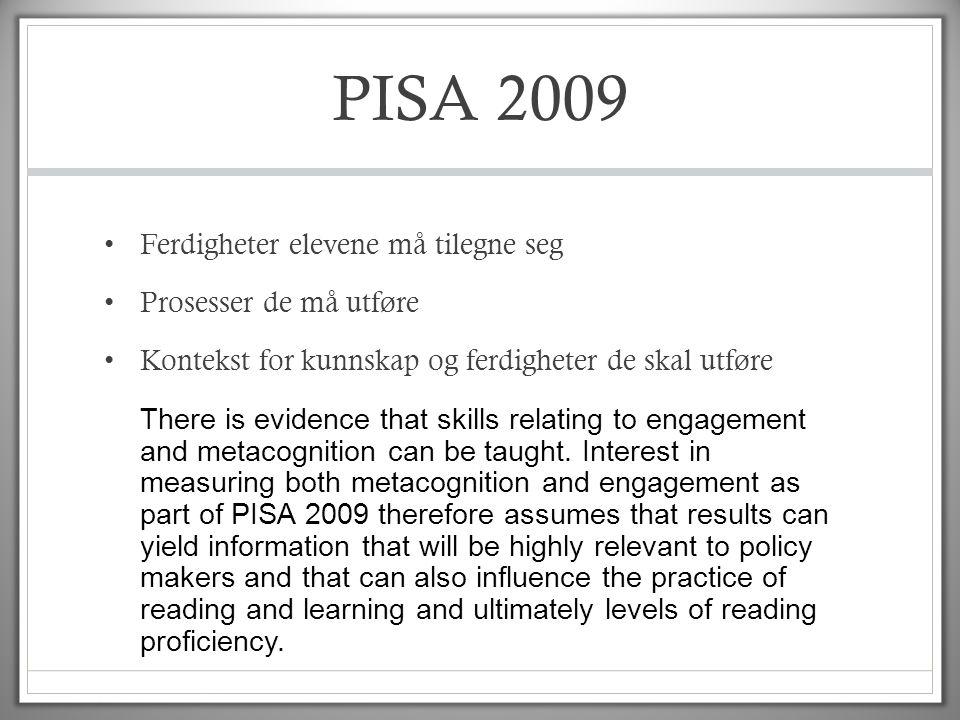 PISA 2009 • Ferdigheter elevene må tilegne seg • Prosesser de må utføre • Kontekst for kunnskap og ferdigheter de skal utføre There is evidence that s