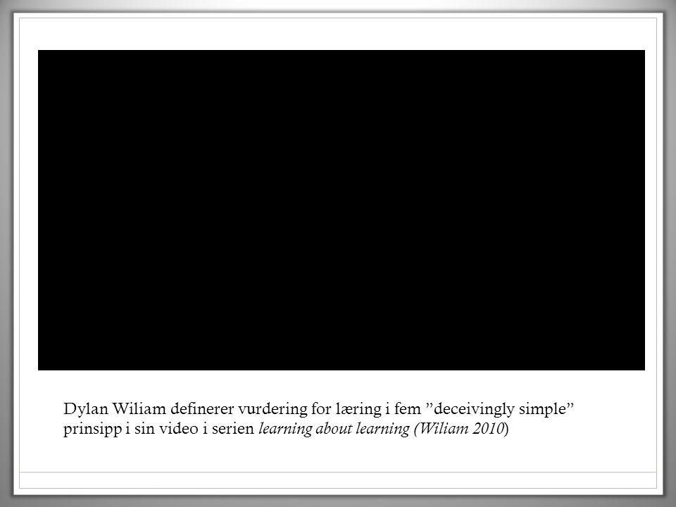 """Dylan Wiliam definerer vurdering for læring i fem """"deceivingly simple"""" prinsipp i sin video i serien learning about learning (Wiliam 2010 )"""