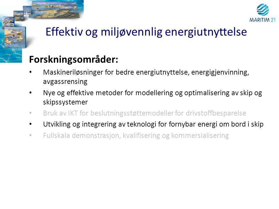 Effektiv og miljøvennlig energiutnyttelse Forskningsområder: • Maskineriløsninger for bedre energiutnyttelse, energigjenvinning, avgassrensing • Nye o