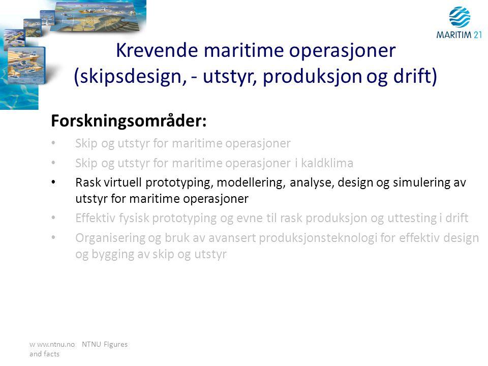 w ww.ntnu.no NTNU Figures and facts Krevende maritime operasjoner (skipsdesign, - utstyr, produksjon og drift) Forskningsområder: • Skip og utstyr for