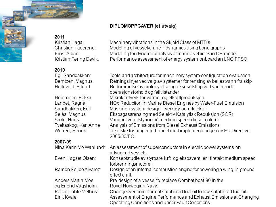 DIPLOMOPPGAVER (et utvalg) 2011 Kristian Haga:Machinery vibrations in the Skjold Class of MTB's Christian Fagereng:Modeling of vessel/crane – dynamics