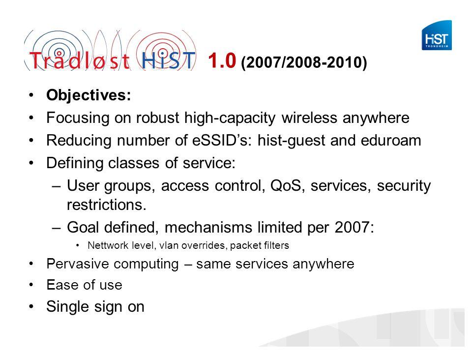 1.0 (2007/2008-2010) •Mål og føringer –Implementeringen av «HiST nye trådløsnett 2007» markerer starten på oppbyggingen av et moderne og funksjonelt trådløsnett i HiST med god dekning, funksjonalitet og sikkerhet.