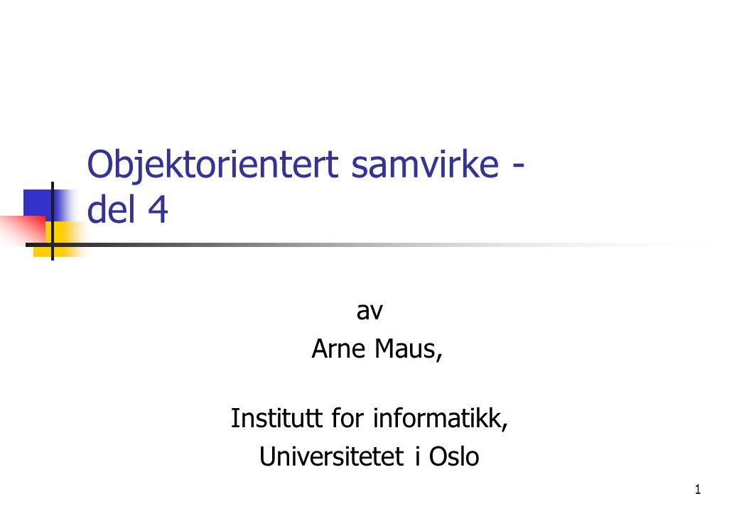 1 Objektorientert samvirke - del 4 av Arne Maus, Institutt for informatikk, Universitetet i Oslo