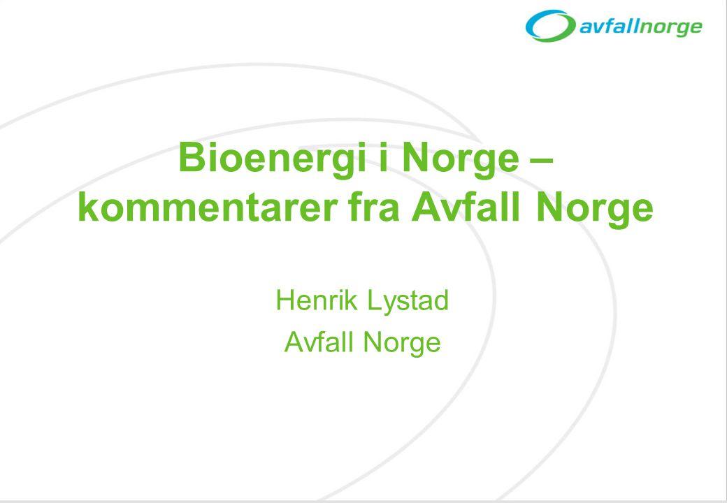 Bioenergi i Norge – kommentarer fra Avfall Norge Henrik Lystad Avfall Norge