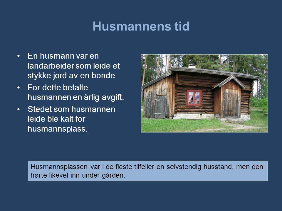 Husmannens tid •I 1865 var det om lag 60 000 husmenn med jord i Norge.