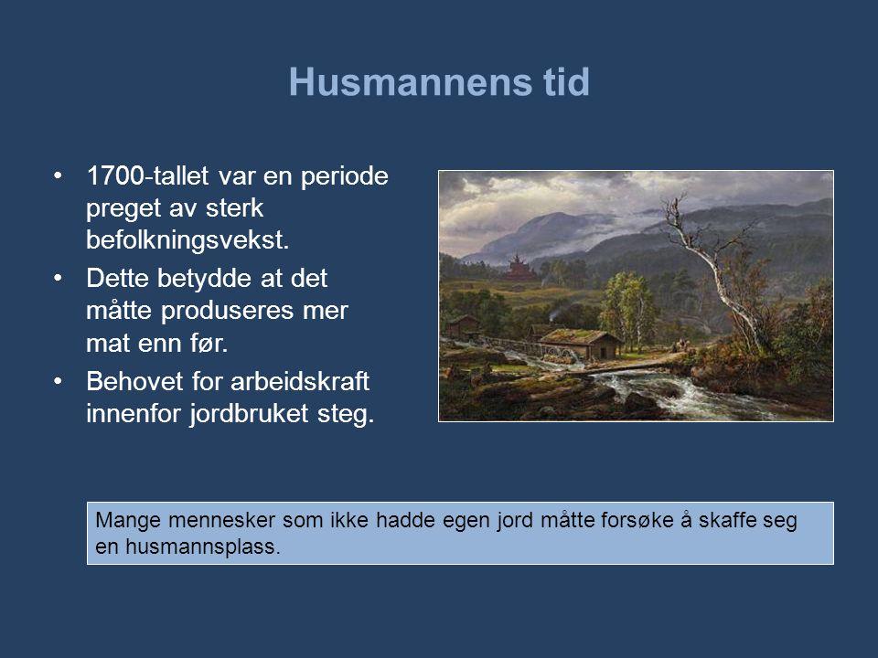 Husmannens tid •1700-tallet var en periode preget av sterk befolkningsvekst.