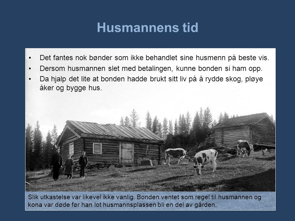 Husmannens tid •Noen husmenn leide et hus, men hadde ingen jord å dyrke.
