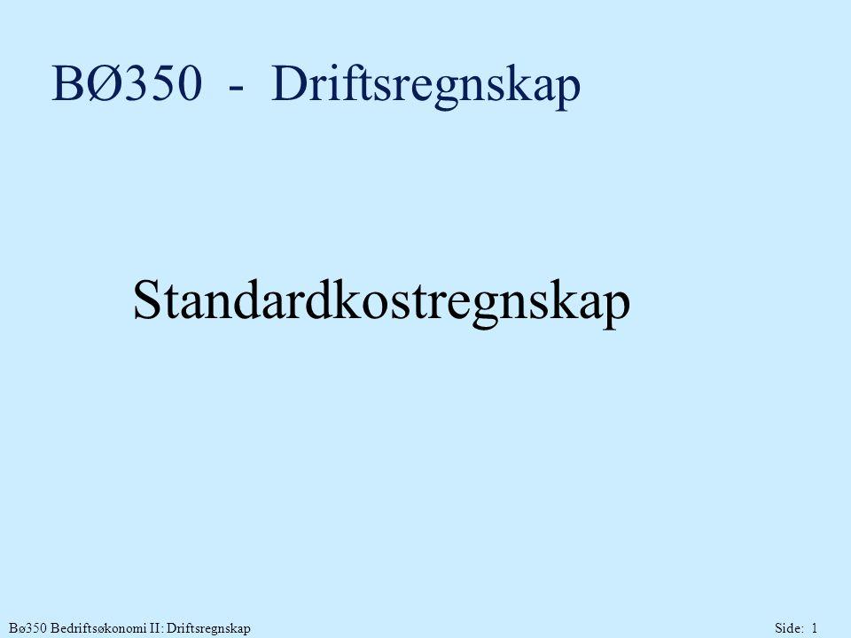 Bø350 Bedriftsøkonomi II: DriftsregnskapSide: 1 BØ350 - Driftsregnskap Standardkostregnskap