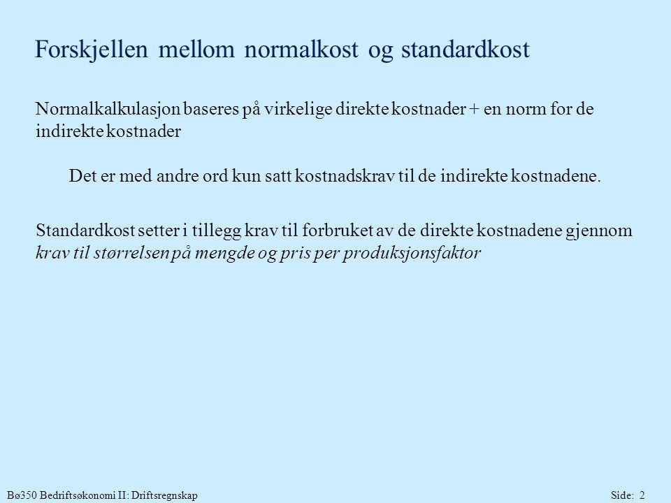 Bø350 Bedriftsøkonomi II: DriftsregnskapSide: 2 Forskjellen mellom normalkost og standardkost Normalkalkulasjon baseres på virkelige direkte kostnader