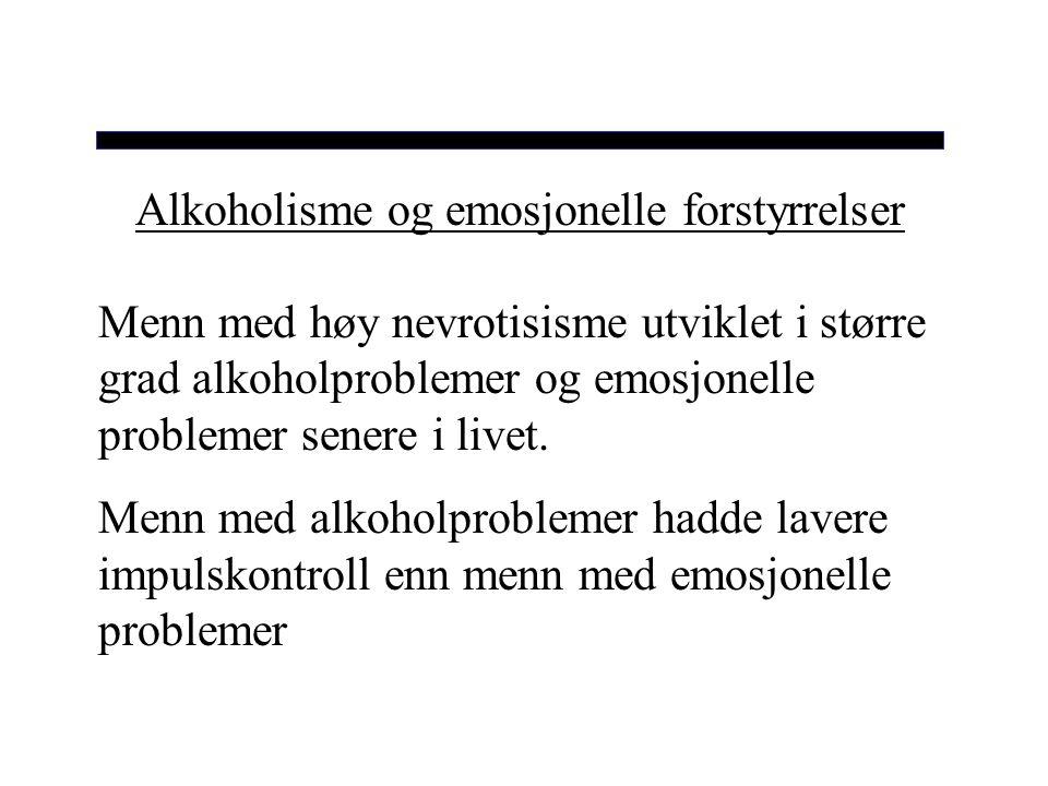 Alkoholisme og emosjonelle forstyrrelser Menn med høy nevrotisisme utviklet i større grad alkoholproblemer og emosjonelle problemer senere i livet. Me