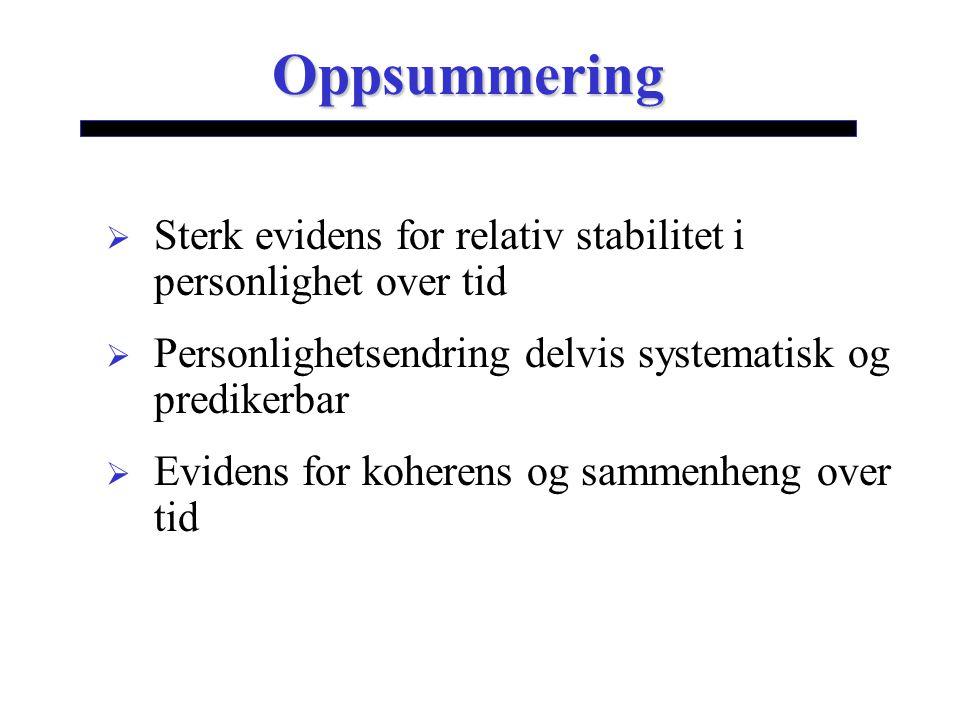 Oppsummering  Sterk evidens for relativ stabilitet i personlighet over tid  Personlighetsendring delvis systematisk og predikerbar  Evidens for koherens og sammenheng over tid