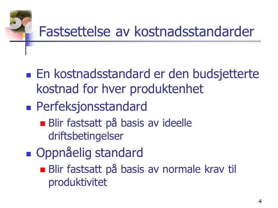 4 Fastsettelse av kostnadsstandarder  En kostnadsstandard er den budsjetterte kostnad for hver produktenhet  Perfeksjonsstandard  Blir fastsatt på basis av ideelle driftsbetingelser  Oppnåelig standard  Blir fastsatt på basis av normale krav til produktivitet