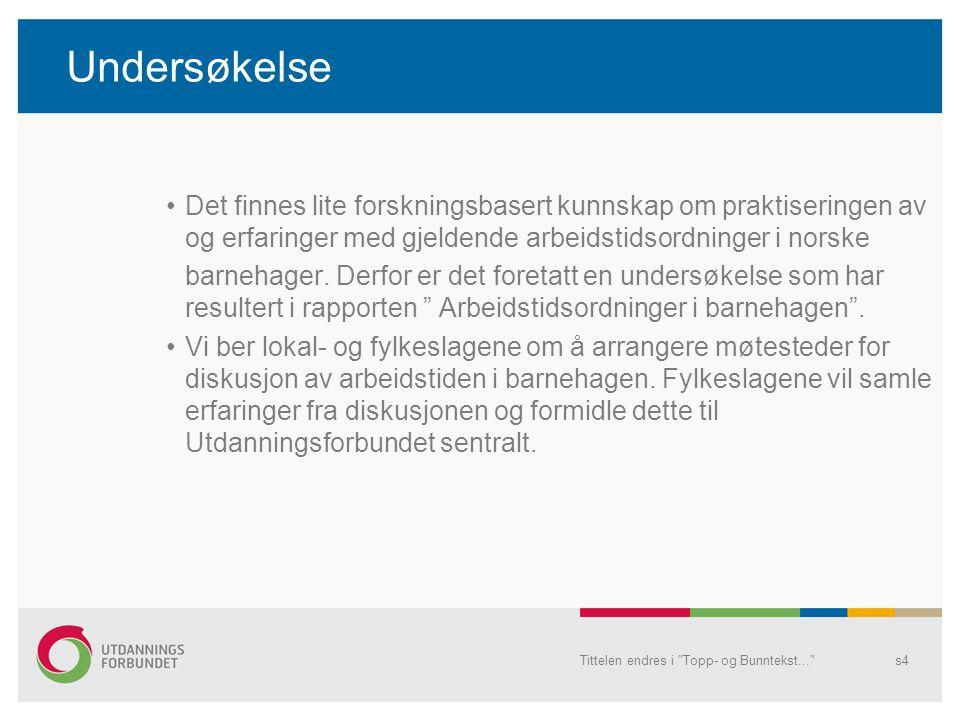 Undersøkelse •Det finnes lite forskningsbasert kunnskap om praktiseringen av og erfaringer med gjeldende arbeidstidsordninger i norske barnehager.
