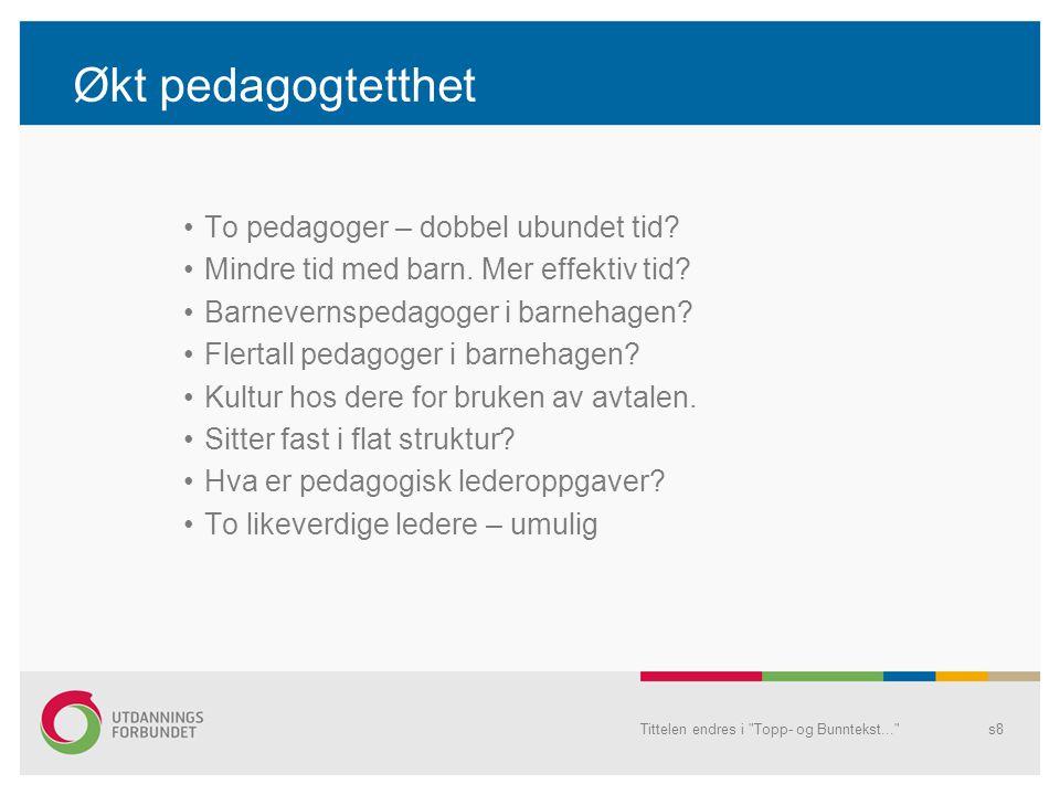 Økt pedagogtetthet •To pedagoger – dobbel ubundet tid.