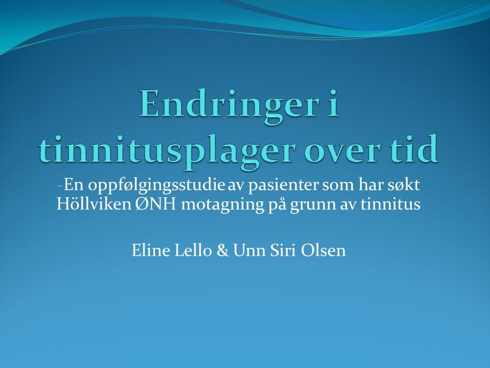 - En oppfølgingsstudie av pasienter som har søkt Höllviken ØNH motagning på grunn av tinnitus Eline Lello & Unn Siri Olsen
