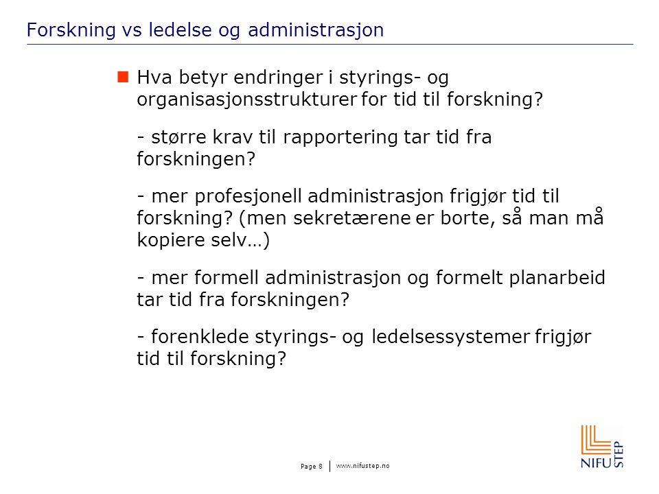 www.nifustep.no Page 8 Forskning vs ledelse og administrasjon  Hva betyr endringer i styrings- og organisasjonsstrukturer for tid til forskning.