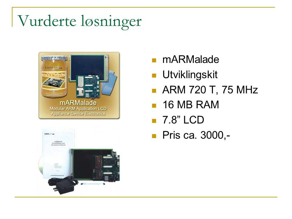 """Vurderte løsninger  mARMalade  Utviklingskit  ARM 720 T, 75 MHz  16 MB RAM  7.8"""" LCD  Pris ca. 3000,-"""