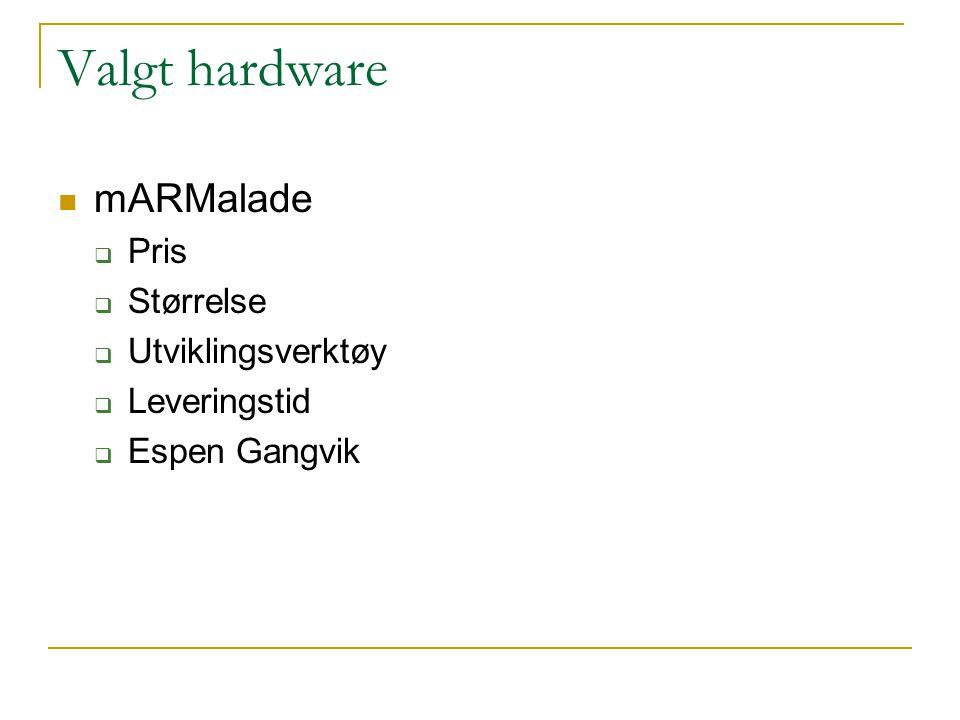 Valgt hardware  mARMalade  Pris  Størrelse  Utviklingsverktøy  Leveringstid  Espen Gangvik