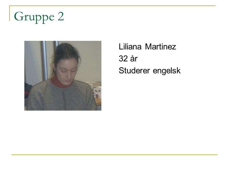 Gruppe 2 Liliana Martinez 32 år Studerer engelsk