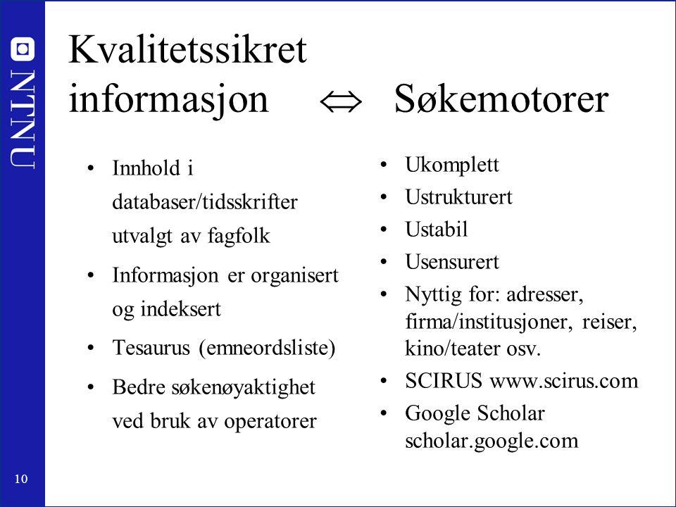 10 Kvalitetssikret informasjon  Søkemotorer •Innhold i databaser/tidsskrifter utvalgt av fagfolk •Informasjon er organisert og indeksert •Tesaurus (e