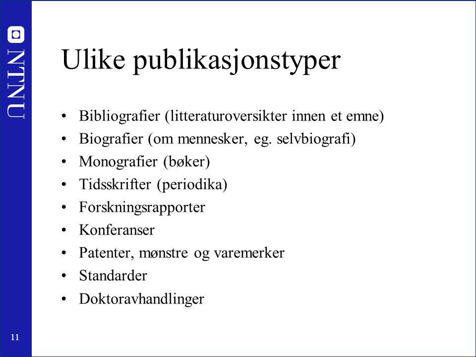 11 Ulike publikasjonstyper •Bibliografier (litteraturoversikter innen et emne) •Biografier (om mennesker, eg. selvbiografi) •Monografier (bøker) •Tids