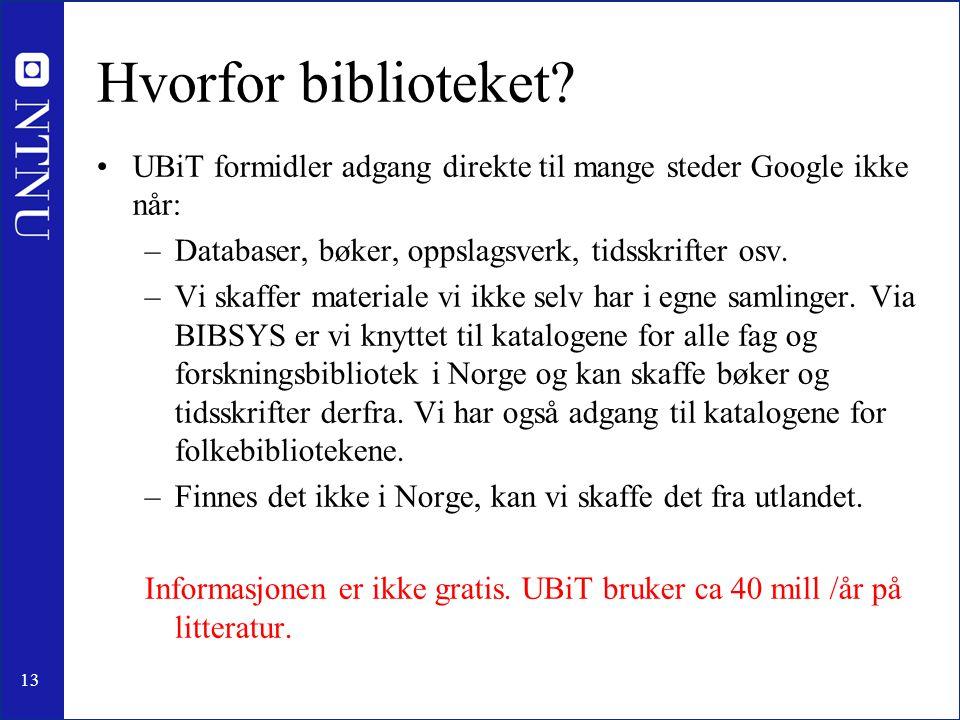 13 Hvorfor biblioteket? •UBiT formidler adgang direkte til mange steder Google ikke når: –Databaser, bøker, oppslagsverk, tidsskrifter osv. –Vi skaffe