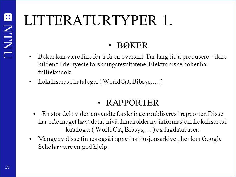 17 LITTERATURTYPER 1. •BØKER •Bøker kan være fine for å få en oversikt. Tar lang tid å produsere – ikke kilden til de nyeste forskningsresultatene. El