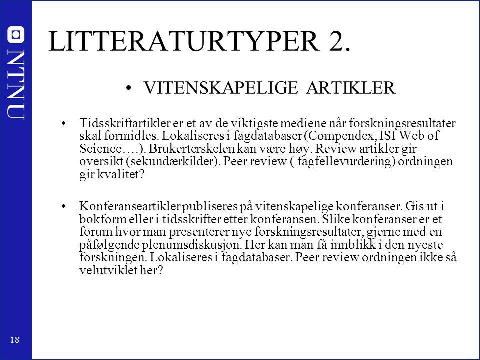 18 LITTERATURTYPER 2. •VITENSKAPELIGE ARTIKLER •Tidsskriftartikler er et av de viktigste mediene når forskningsresultater skal formidles. Lokaliseres