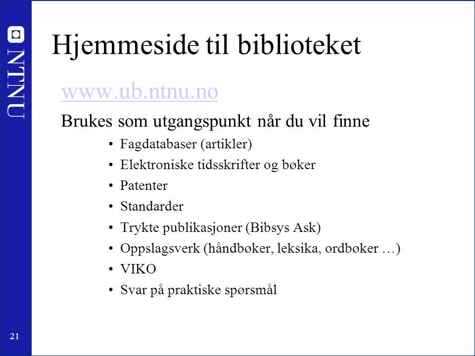 21 Hjemmeside til biblioteket www.ub.ntnu.no Brukes som utgangspunkt når du vil finne •Fagdatabaser (artikler) •Elektroniske tidsskrifter og bøker •Pa