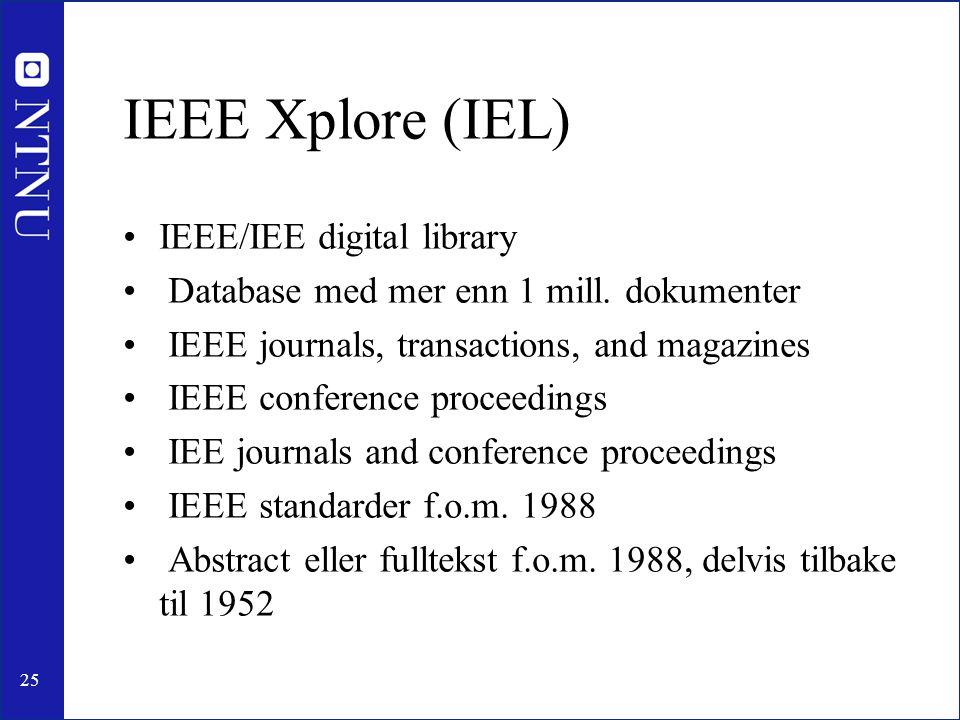 25 IEEE Xplore (IEL) •IEEE/IEE digital library • Database med mer enn 1 mill. dokumenter • IEEE journals, transactions, and magazines • IEEE conferenc