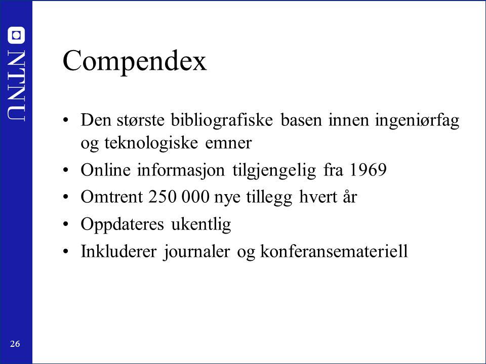 26 Compendex •Den største bibliografiske basen innen ingeniørfag og teknologiske emner •Online informasjon tilgjengelig fra 1969 •Omtrent 250 000 nye