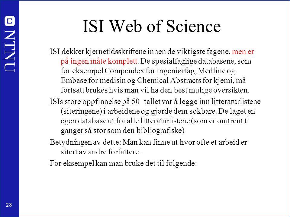 28 ISI Web of Science ISI dekker kjernetidsskriftene innen de viktigste fagene, men er på ingen måte komplett. De spesialfaglige databasene, som for e