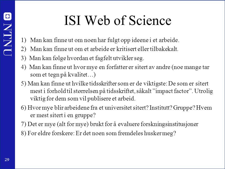 29 ISI Web of Science 1)Man kan finne ut om noen har fulgt opp ideene i et arbeide. 2)Man kan finne ut om et arbeide er kritisert eller tilbakekalt. 3