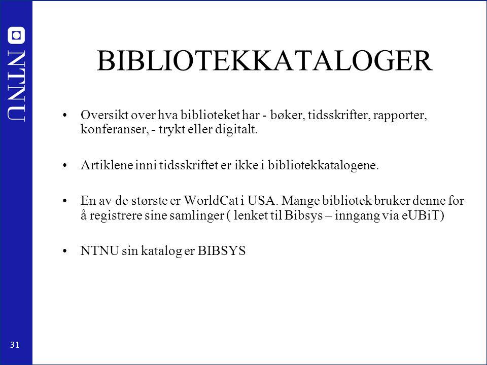 31 BIBLIOTEKKATALOGER •Oversikt over hva biblioteket har - bøker, tidsskrifter, rapporter, konferanser, - trykt eller digitalt. •Artiklene inni tidssk