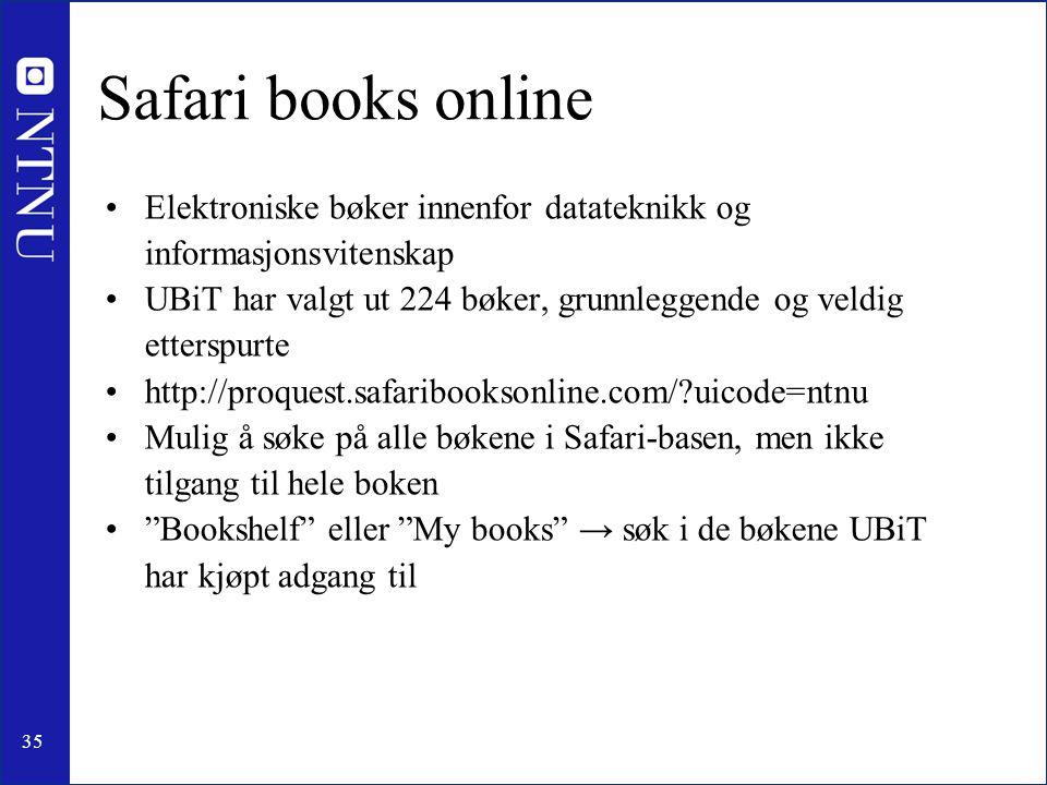 35 Safari books online •Elektroniske bøker innenfor datateknikk og informasjonsvitenskap •UBiT har valgt ut 224 bøker, grunnleggende og veldig ettersp