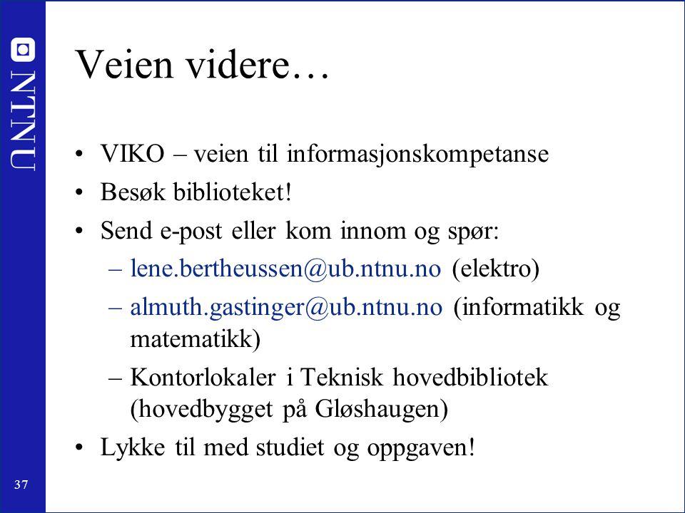 37 Veien videre… •VIKO – veien til informasjonskompetanse •Besøk biblioteket! •Send e-post eller kom innom og spør: –lene.bertheussen@ub.ntnu.no (elek