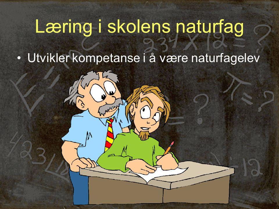 Læring i skolens naturfag •Utvikler kompetanse i å være naturfagelev