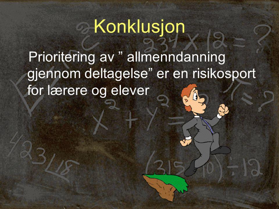 """Konklusjon Prioritering av """" allmenndanning gjennom deltagelse"""" er en risikosport for lærere og elever"""