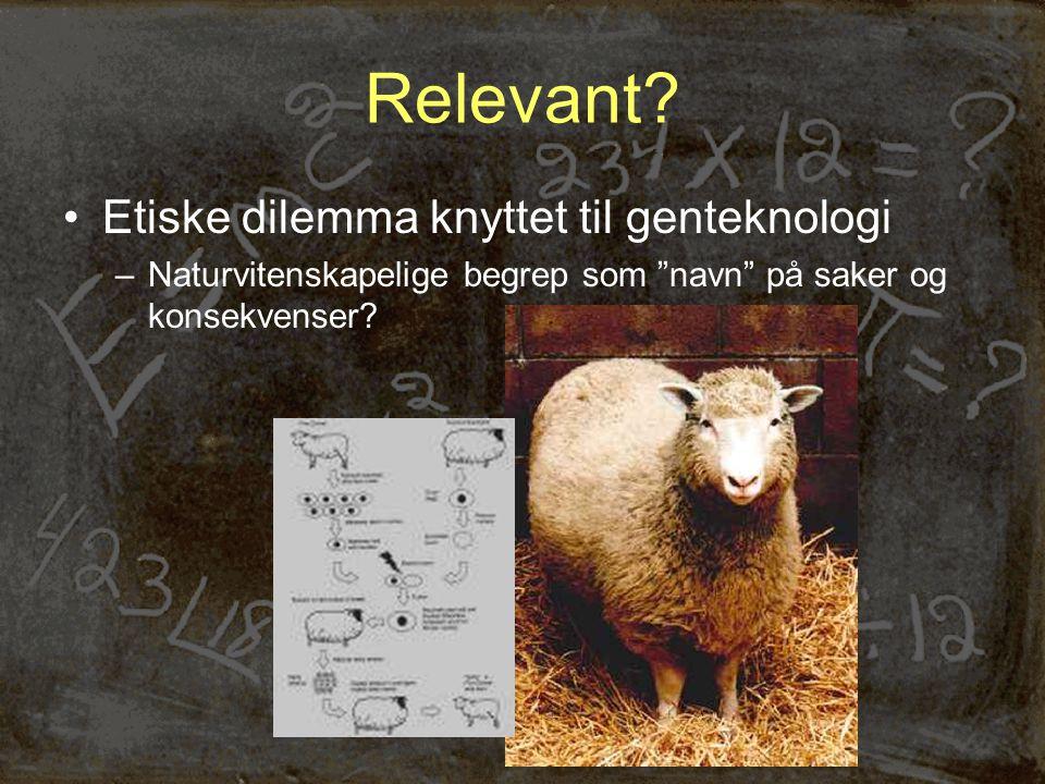 """Relevant? •Etiske dilemma knyttet til genteknologi –Naturvitenskapelige begrep som """"navn"""" på saker og konsekvenser?"""